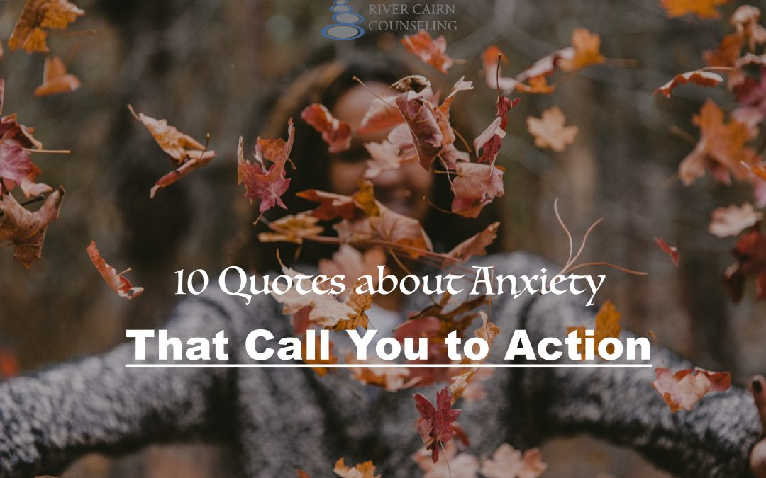 10 Quotes about Anxiety that Call you to Action